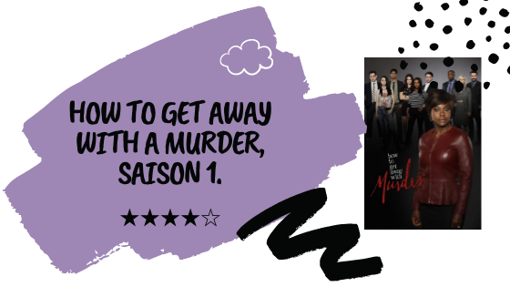 Critique cinématographique │ How to Get Away with Murder, Saison 1.