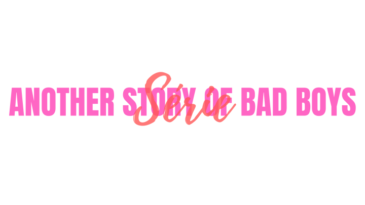 Another Story of Bad Boys,Série.